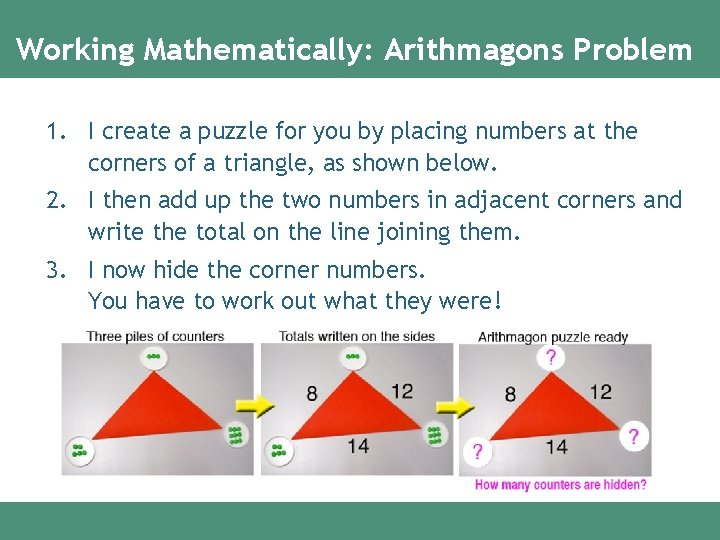 Working Mathematically: Arithmagons Problem 1. I create a puzzle for you by placing numbers