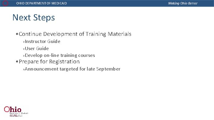 OHIO DEPARTMENT OF MEDICAID Next Steps • Continue Development of Training Materials » Instructor