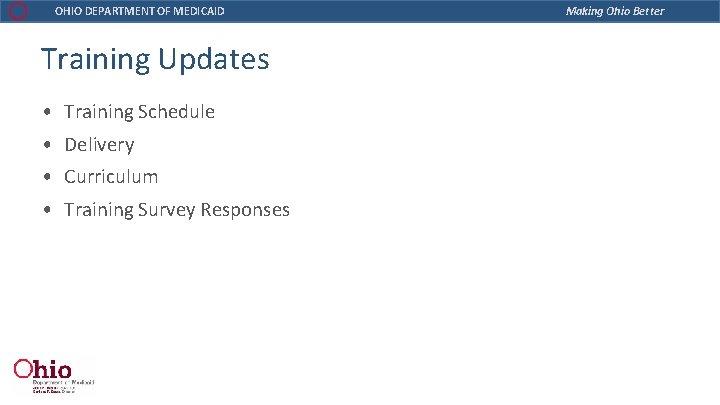 OHIO DEPARTMENT OF MEDICAID Training Updates • Training Schedule • Delivery • Curriculum •