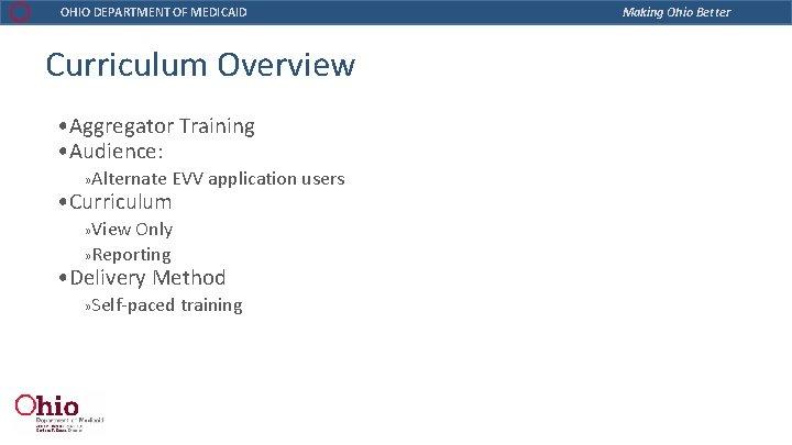 OHIO DEPARTMENT OF MEDICAID Curriculum Overview • Aggregator Training • Audience: » Alternate EVV