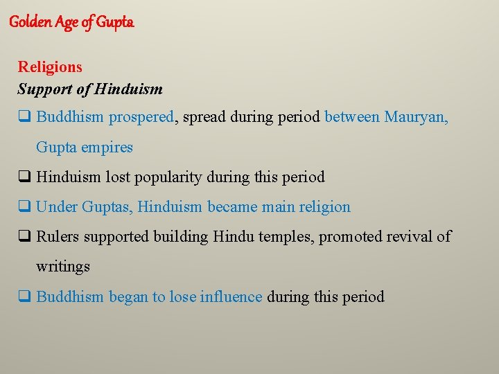 Golden Age of Gupta Religions Support of Hinduism q Buddhism prospered, spread during period