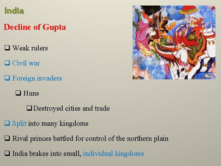 India Decline of Gupta q Weak rulers q Civil war q Foreign invaders q