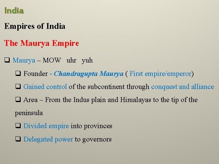 India Empires of India The Maurya Empire q Maurya – MOW uhr yuh q