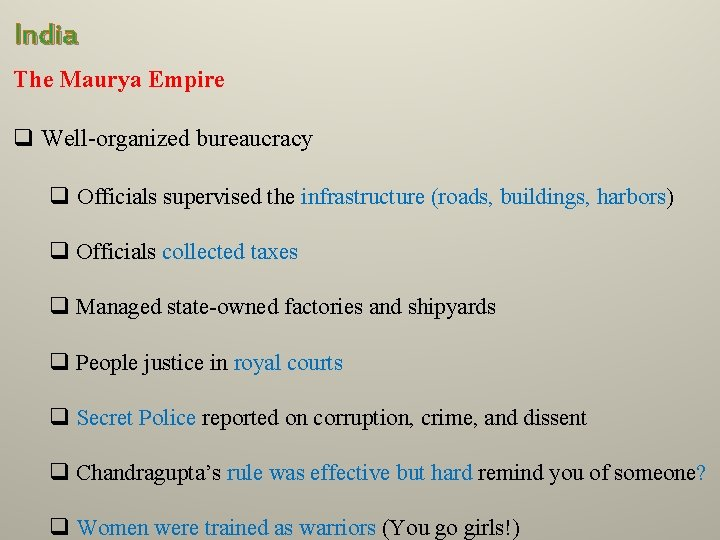 India The Maurya Empire q Well-organized bureaucracy q Officials supervised the infrastructure (roads, buildings,