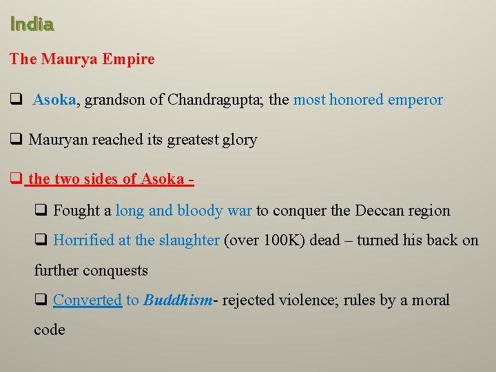India The Maurya Empire q Asoka, grandson of Chandragupta; the most honored emperor q