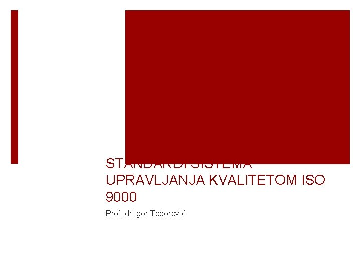 STANDARDI SISTEMA UPRAVLJANJA KVALITETOM ISO 9000 Prof. dr Igor Todorović
