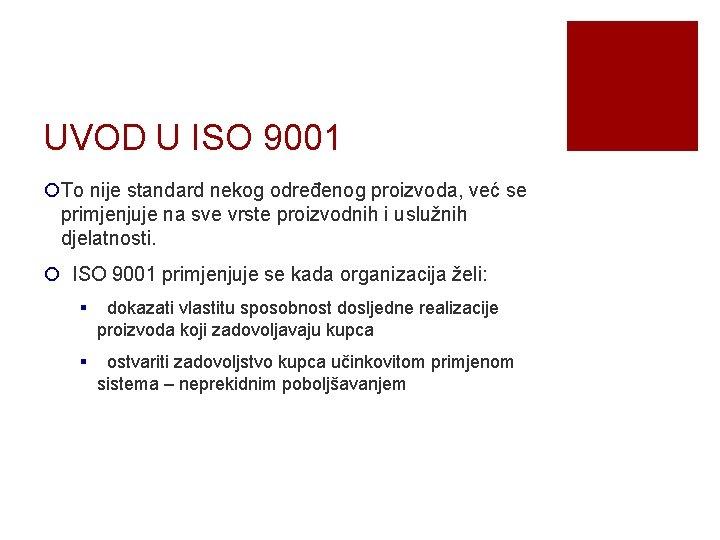 UVOD U ISO 9001 ¡To nije standard nekog određenog proizvoda, već se primjenjuje na