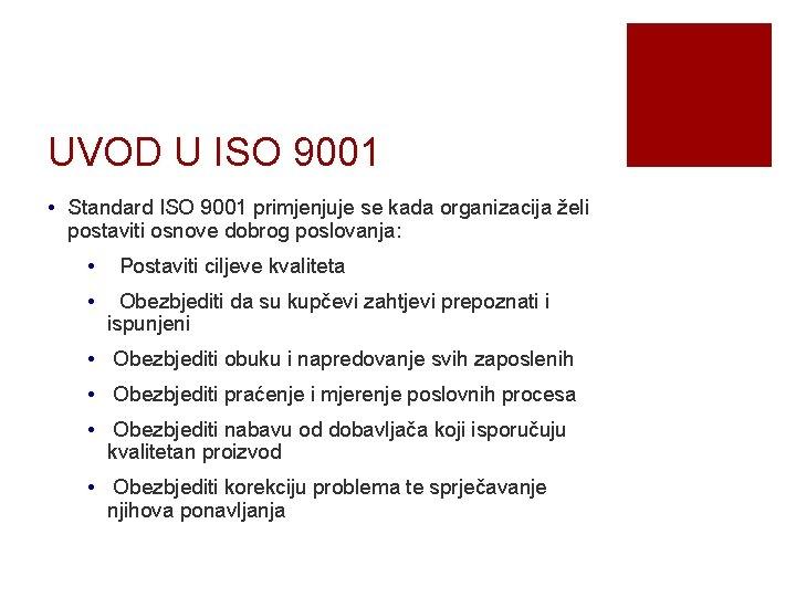 UVOD U ISO 9001 • Standard ISO 9001 primjenjuje se kada organizacija želi postaviti