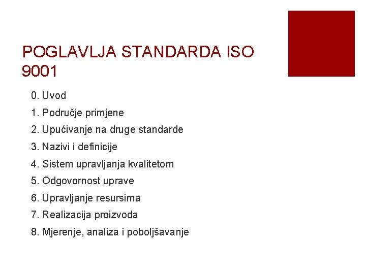 POGLAVLJA STANDARDA ISO 9001 0. Uvod 1. Područje primjene 2. Upućivanje na druge standarde