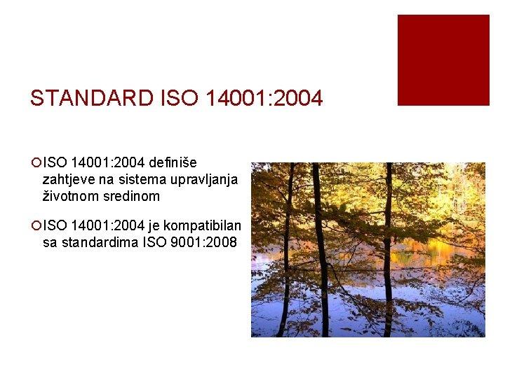 STANDARD ISO 14001: 2004 ¡ISO 14001: 2004 definiše zahtjeve na sistema upravljanja životnom sredinom