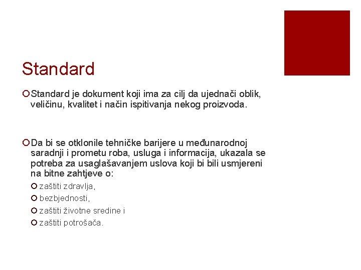 Standard ¡ Standard je dokument koji ima za cilj da ujednači oblik, veličinu, kvalitet