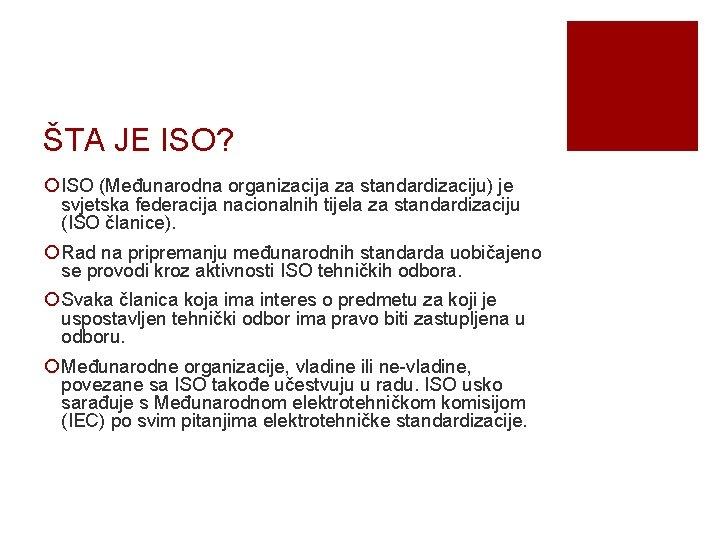 ŠTA JE ISO? ¡ ISO (Međunarodna organizacija za standardizaciju) je svjetska federacija nacionalnih tijela