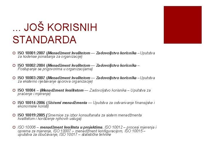 . . . JOŠ KORISNIH STANDARDA ¡ ISO 10001: 2007 (Menadžment kvalitetom — Zadovoljstvo