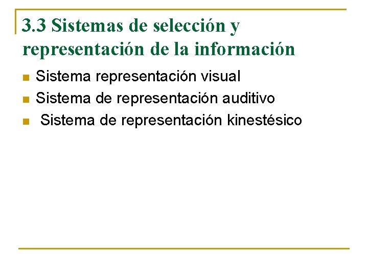3. 3 Sistemas de selección y representación de la información n Sistema representación visual