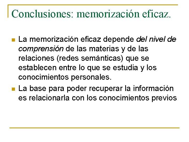 Conclusiones: memorización eficaz. n n La memorización eficaz depende del nivel de comprensión de