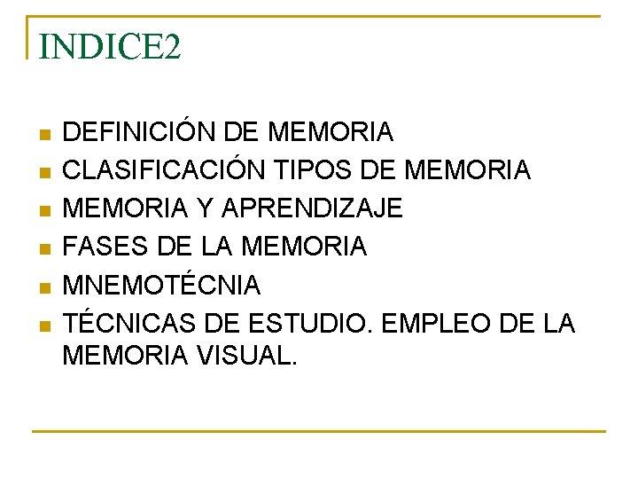 INDICE 2 n n n DEFINICIÓN DE MEMORIA CLASIFICACIÓN TIPOS DE MEMORIA Y APRENDIZAJE