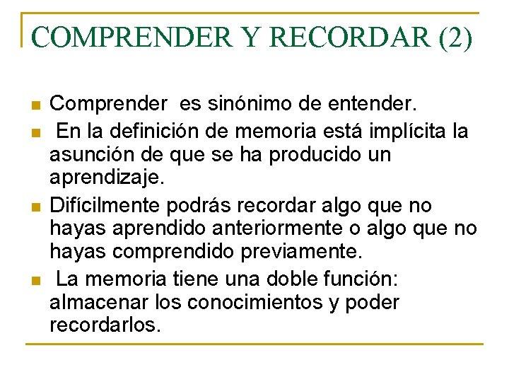 COMPRENDER Y RECORDAR (2) n n Comprender es sinónimo de entender. En la definición