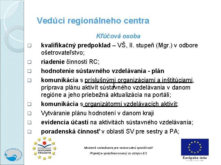 Vedúci regionálneho centra Kľúčová osoba q q q q kvalifikačný predpoklad – VŠ, II.