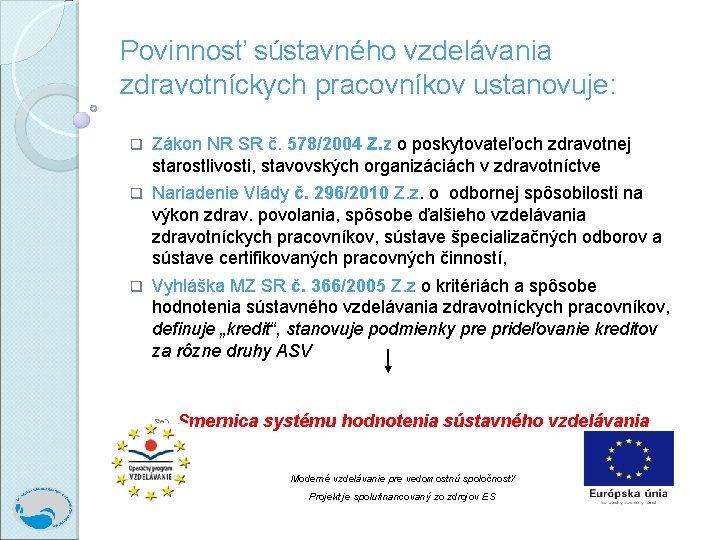 Povinnosť sústavného vzdelávania zdravotníckych pracovníkov ustanovuje: q Zákon NR SR č. 578/2004 Z. z