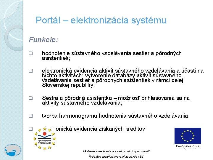 Portál – elektronizácia systému Funkcie: q hodnotenie sústavného vzdelávania sestier a pôrodných asistentiek; q