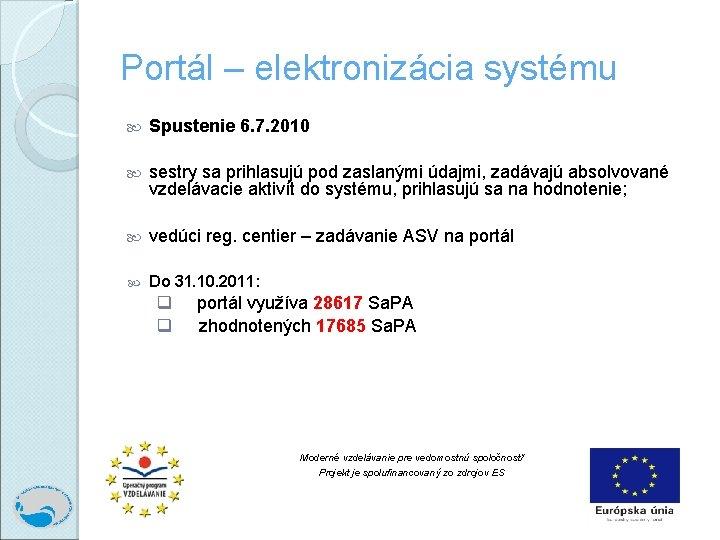 Portál – elektronizácia systému Spustenie 6. 7. 2010 sestry sa prihlasujú pod zaslanými údajmi,
