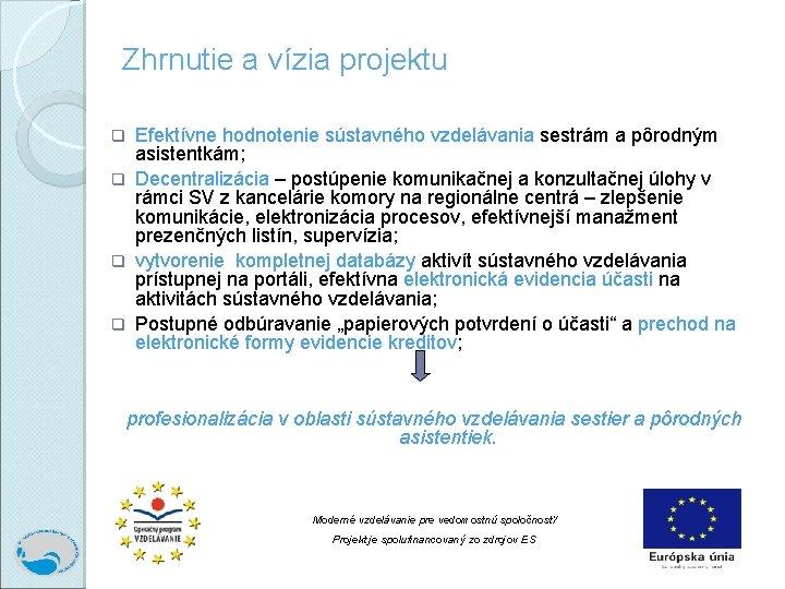 Zhrnutie a vízia projektu Efektívne hodnotenie sústavného vzdelávania sestrám a pôrodným asistentkám; q Decentralizácia