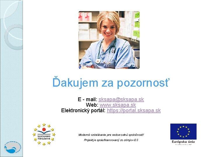 Ďakujem za pozornosť E - mail: sksapa@sksapa. sk Web: www. sksapa. sk Elektronický