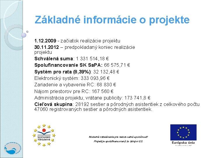 Základné informácie o projekte 1. 12. 2009 - začiatok realizácie projektu 30. 11. 2012