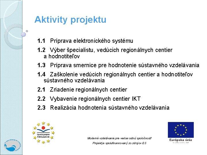 Aktivity projektu 1. 1 Príprava elektronického systému 1. 2 Výber špecialistu, vedúcich regionálnych centier