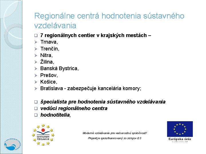 Regionálne centrá hodnotenia sústavného vzdelávania q Ø Ø Ø Ø 7 regionálnych centier v
