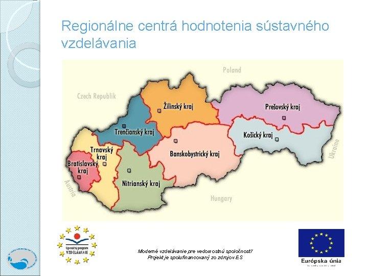 Regionálne centrá hodnotenia sústavného vzdelávania Moderné vzdelávanie pre vedomostnú spoločnosť/ Projekt je spolufinancovaný zo