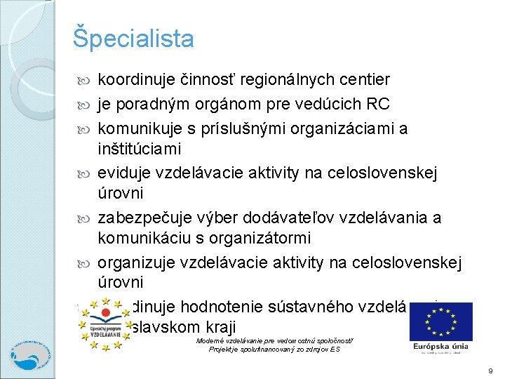 Špecialista koordinuje činnosť regionálnych centier je poradným orgánom pre vedúcich RC komunikuje s príslušnými