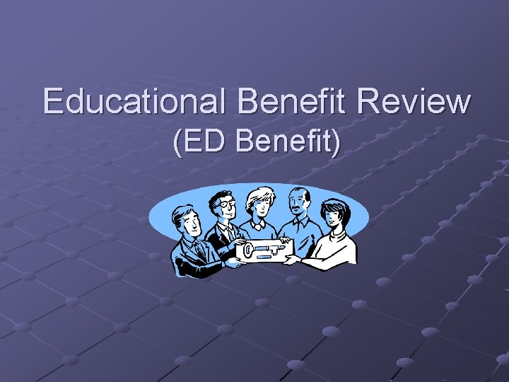 Educational Benefit Review (ED Benefit)