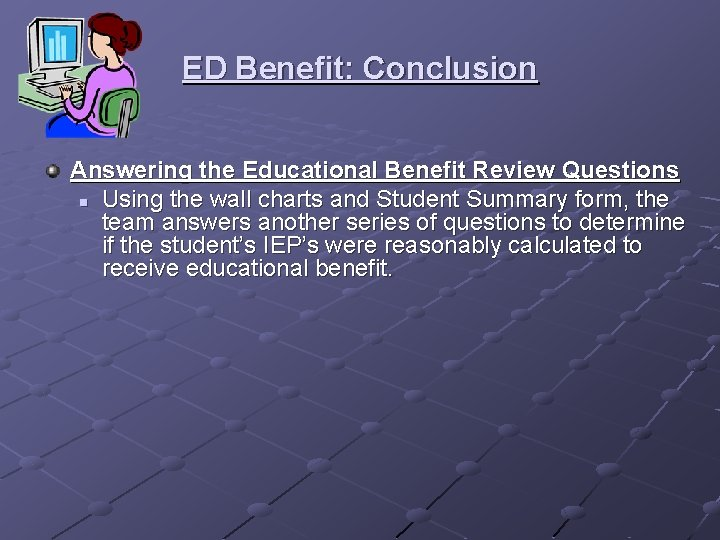 ED Benefit: Conclusion Answering the Educational Benefit Review Questions n Using the wall charts