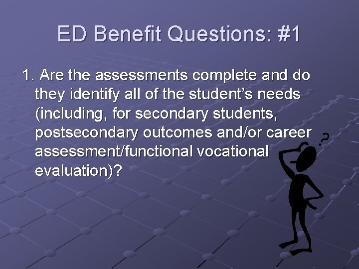 ED Benefit Questions: #1 1. Are the assessments complete and do they identify all