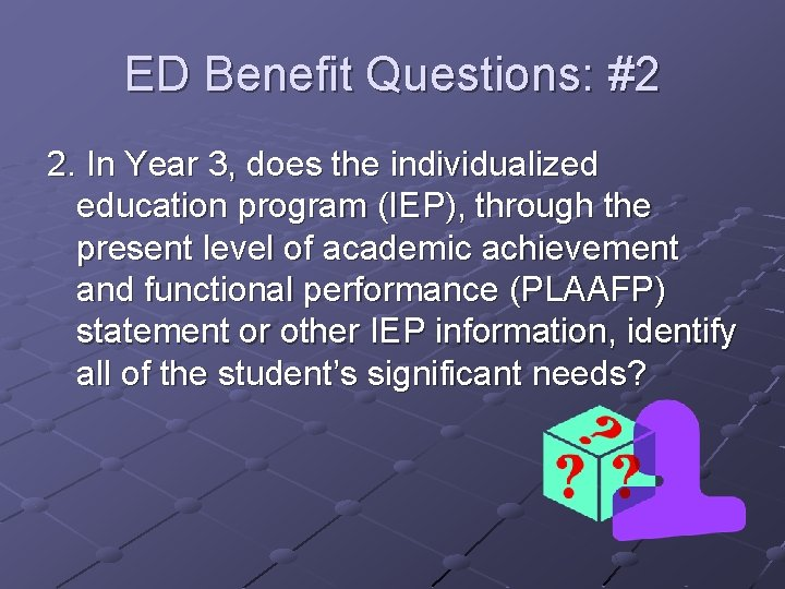 ED Benefit Questions: #2 2. In Year 3, does the individualized education program (IEP),