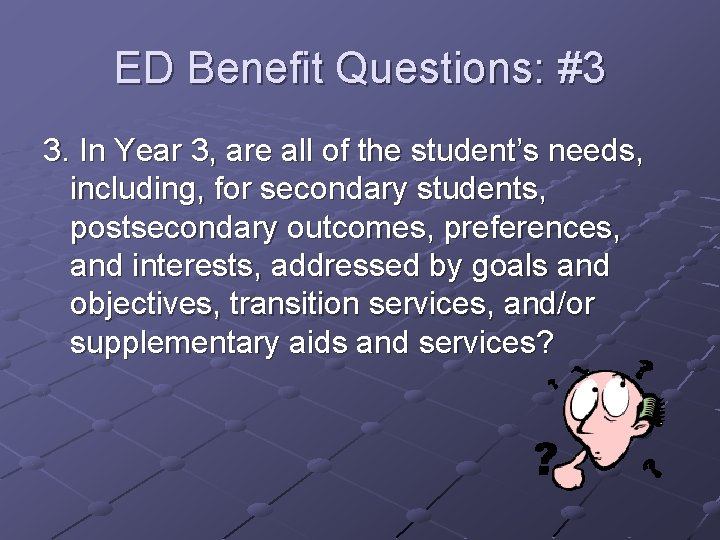 ED Benefit Questions: #3 3. In Year 3, are all of the student's needs,