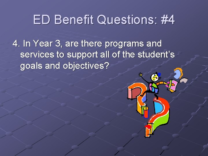ED Benefit Questions: #4 4. In Year 3, are there programs and services to