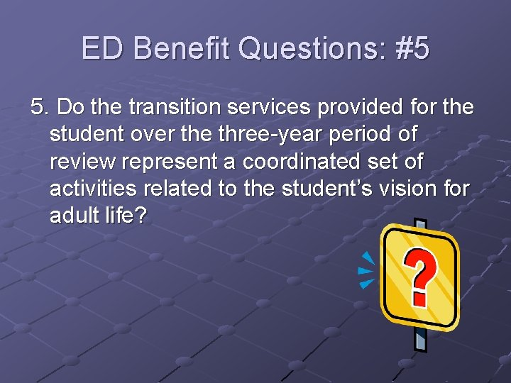 ED Benefit Questions: #5 5. Do the transition services provided for the student over