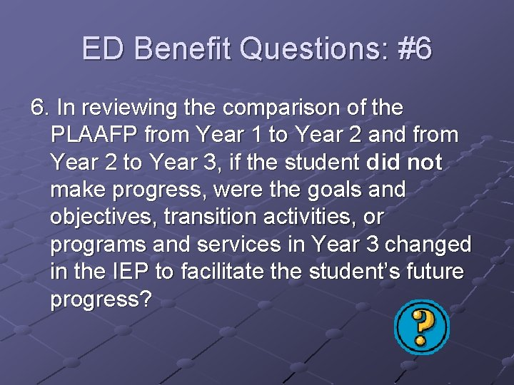 ED Benefit Questions: #6 6. In reviewing the comparison of the PLAAFP from Year