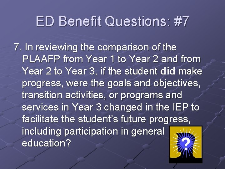 ED Benefit Questions: #7 7. In reviewing the comparison of the PLAAFP from Year