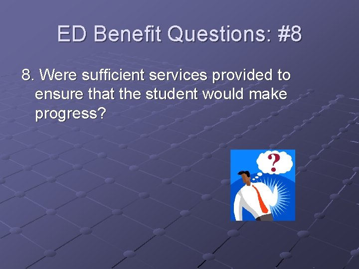 ED Benefit Questions: #8 8. Were sufficient services provided to ensure that the student