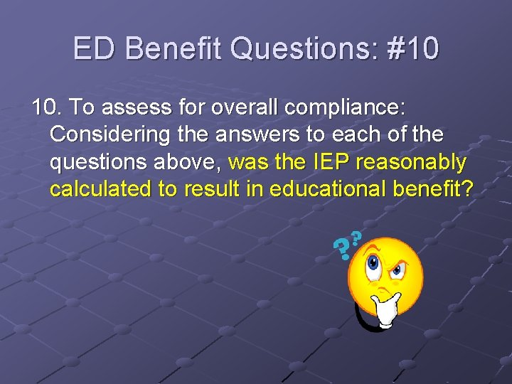 ED Benefit Questions: #10 10. To assess for overall compliance: Considering the answers to