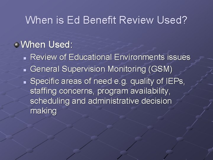 When is Ed Benefit Review Used? When Used: n n n Review of Educational