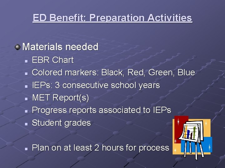ED Benefit: Preparation Activities Materials needed n EBR Chart Colored markers: Black, Red, Green,