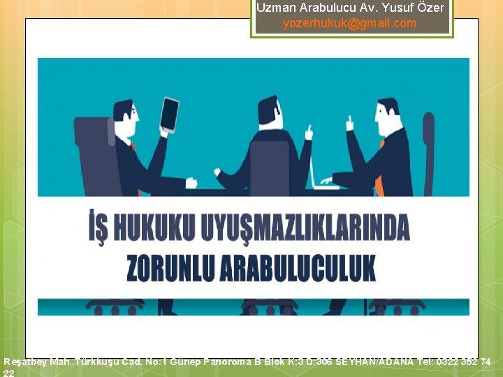 Uzman Arabulucu Av. Yusuf Özer yozerhukuk@gmail. com Reşatbey Mah. . Türkkuşu Cad. No: 1