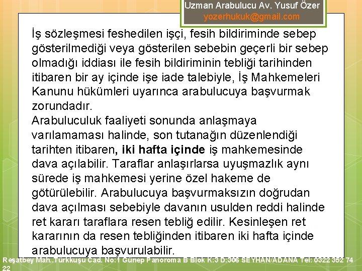 Uzman Arabulucu Av. Yusuf Özer yozerhukuk@gmail. com İş sözleşmesi feshedilen işçi, fesih bildiriminde sebep