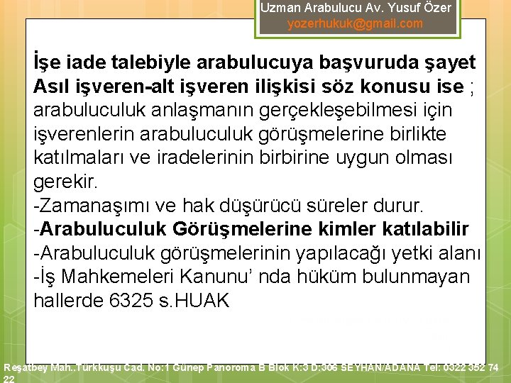 Uzman Arabulucu Av. Yusuf Özer yozerhukuk@gmail. com İşe iade talebiyle arabulucuya başvuruda şayet Asıl