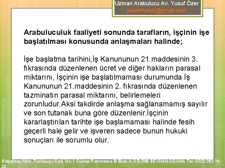 Uzman Arabulucu Av. Yusuf Özer yozerhukuk@gmail. com Arabuluculuk faaliyeti sonunda tarafların, işçinin işe başlatılması