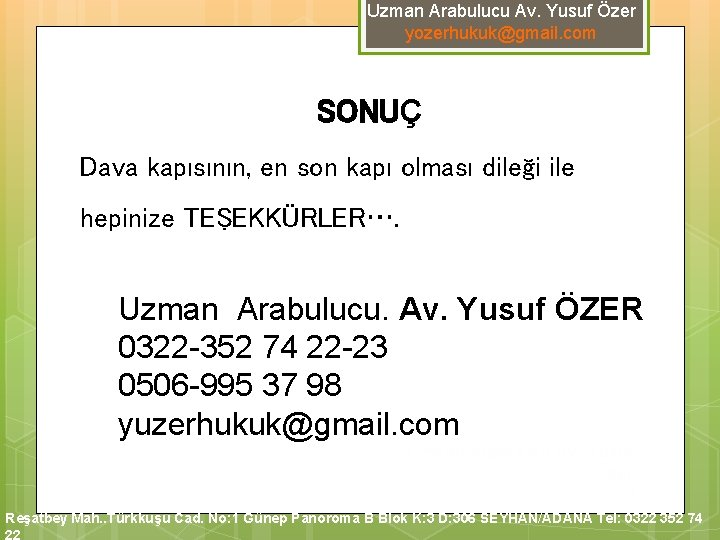 Uzman Arabulucu Av. Yusuf Özer yozerhukuk@gmail. com SONUÇ Dava kapısının, en son kapı olması